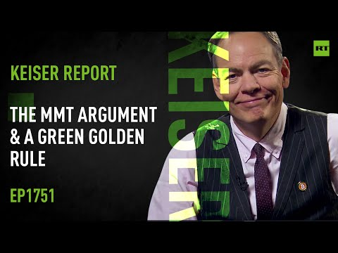 Keiser Report | The MMT Argument & a Green Golden Rule |  E1751