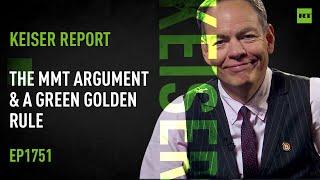 Keiser Report   The MMT Argument & a Green Golden Rule    E1751