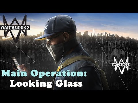 Watch Dogs 2 ★ Main Operation: Looking Glass [ Walkthrough ]
