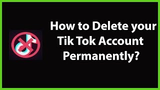 How to Delete your Tik Tok Account Permanently-2019?