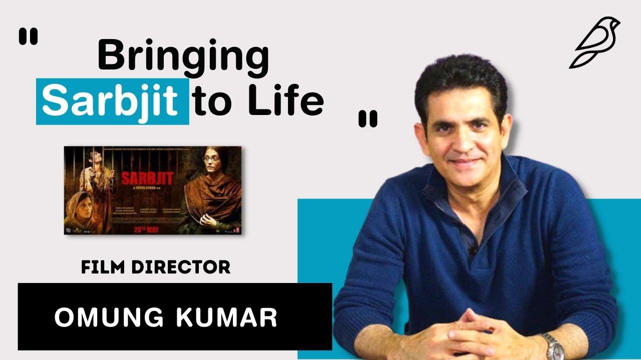 Bringing Sarbjit to Life - Omung Kumar, Indian Film Director