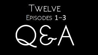 Twelve: Q&A #1