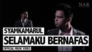 Repeat youtube video Syamkamarul - Selamaku Bernafas (Official Music Video)
