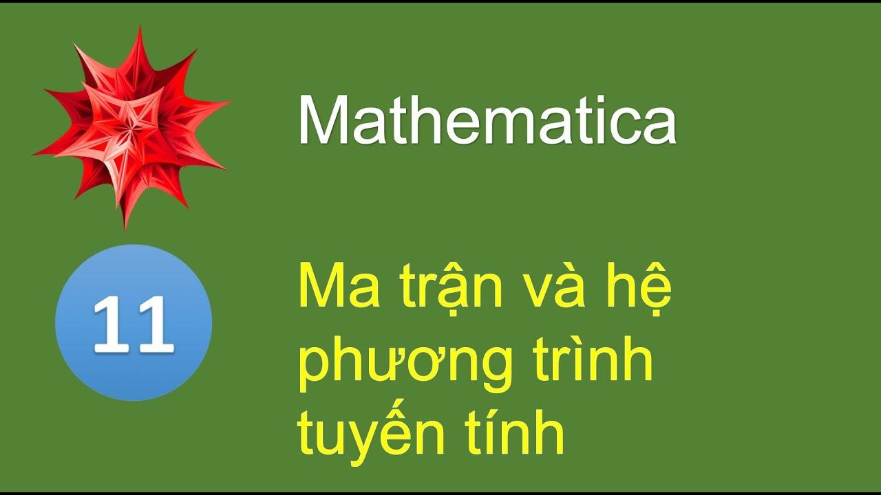 M11 - Tính toán ma trận và giải hệ phương trình tuyến tính trong Mathematica
