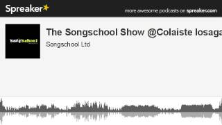 The Songschool Show @Colaiste Iosagáin3 (made with Spreaker)
