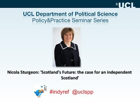 Nicola Sturgeon: 'Scotland's Future: the case for an independent Scotland' - speaking LIVE at UCL