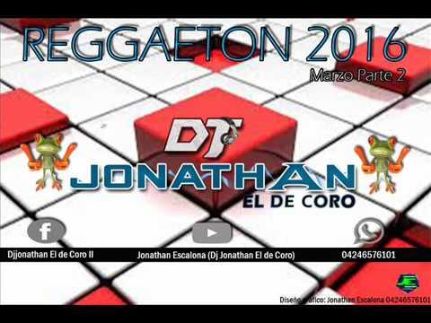 REGGAETON 2016 MARZO 2 DJ JONATHAN EL DE CORO