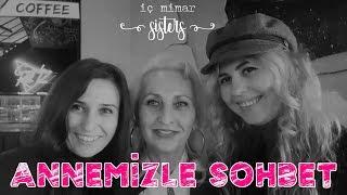 ANNEMİZLE EĞLENCELİ SOHBET - #1 - İç Mimar Sisters