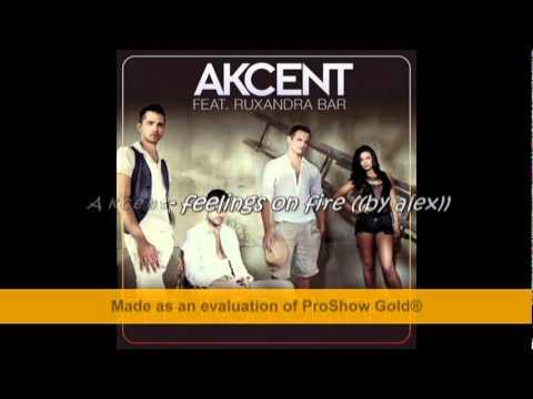 Akcent- Feelings On Fire ((by Alex))