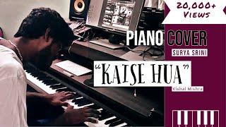 Kaise Hua - Vishal Mishra (Piano Cover) - Surya S