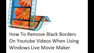 How To Remove Black Borders On Youtube Videos When Editing With Live Movie Maker