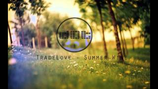 TradeLove - Summer Wine (Original Mix)