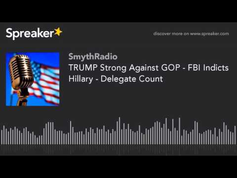 TRUMP Strong Against GOP - FBI Indicts Hillary - Delegate Count (part 6 of 13)