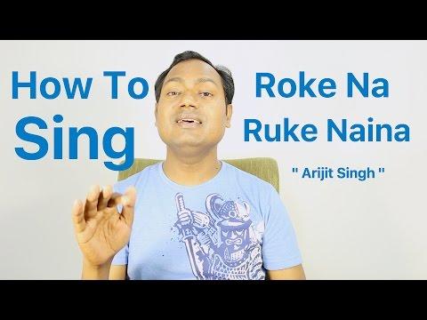 """How To Sing """"Roke Na Ruke Naina - Arijit Singh"""" Bollywood Singing Lessons/Tutorials By Mayoor"""