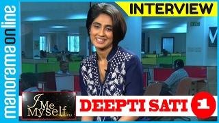 Neena fame Deepti Sati | Exclusive Interview | Part 1/2 | I Me Myself | Manorama Online