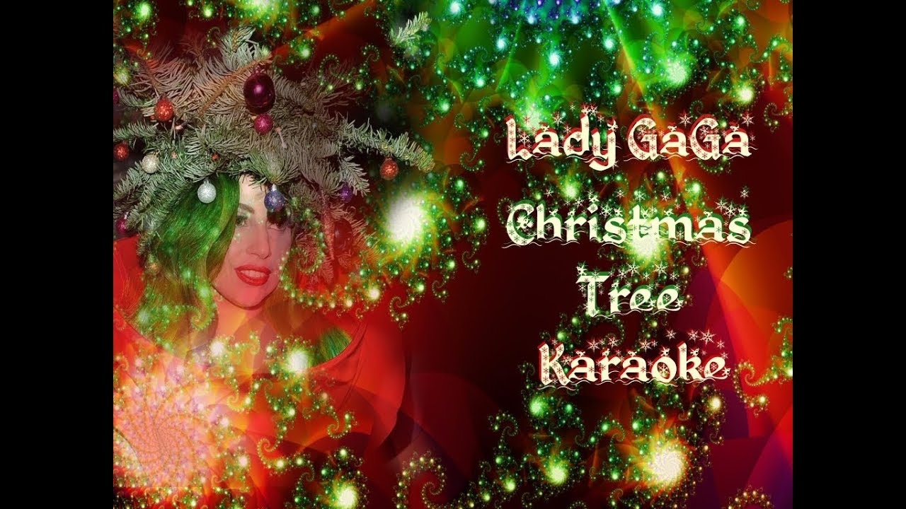 Christmas Tree Lady Gaga Karaoke YouTube - Lady Gaga Christmas Tree Youtube