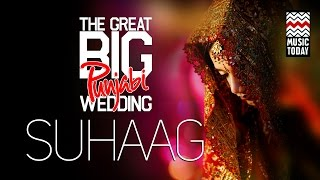 The Great Big Punjabi Wedding | Vol 1 | Suhaag | Audio Jukebox | Vocal | Folk & Pop