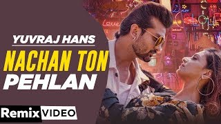 Nachan Ton Pehlan Remix Yuvraj Hans Jaani B Praak DJ Deep NYC Latest Punjabi Songs 2019
