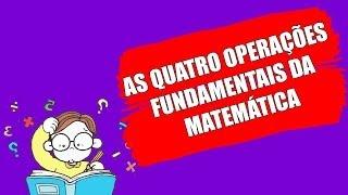 AS QUATRO OPERAÇÕES FUNDAMENTAIS DA MATEMÁTICA