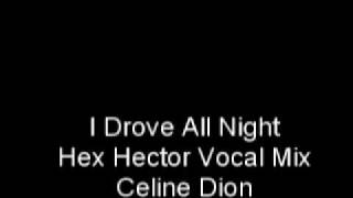 Celine Dion - I Drove All Night (Hex Hector Vocal Mix)
