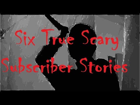 Six True Scary Subscriber Stories