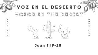 VOZ EN EL DESIERTO | Juan 1:19-28 | VOICE IN THE WILDERNESS