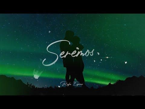 Rafa Espino – Seremos (Letra)
