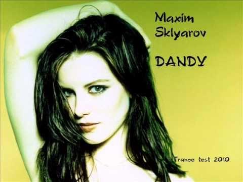 Maxim Sklyarov - Dandy (Trance Test 2010)