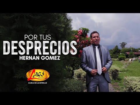 Por tus desprecios - Hernan Gomez.