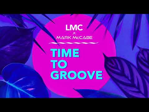 LMC x Mark McCabe - Time To Groove (Official Audio)