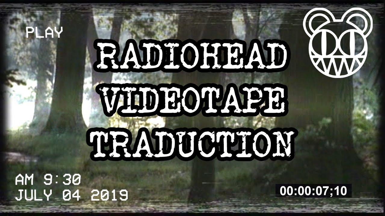 Radiohead - Videotape | Traduction | Analyse