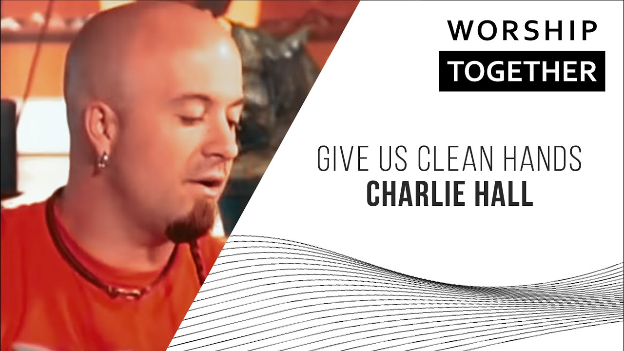 Give Us Clean Hands Lyrics and Chords   Worship Together