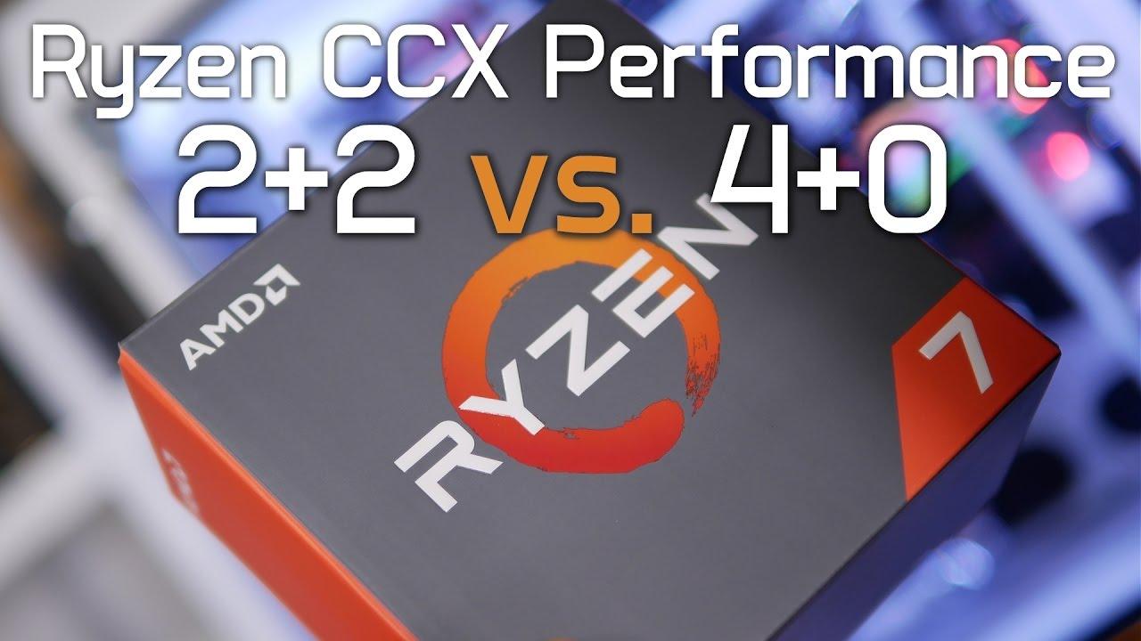 Ryzen CCX Performance: 2+2 vs  4+0