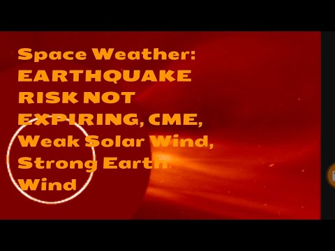 Space Weather: EARTHQUAKE RISK NOT EXPIRING, CME, Weak Solar Wind, Strong Earth Wind, MORE³...