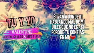 "😘Tu y yo❤ -  Valentino ft Nicky Jam, Justin Quiles ""LETRA"""
