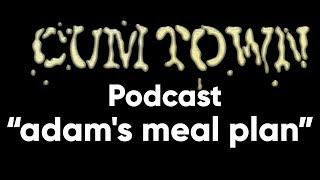 adam's meal plan (8-21-2017) - Cum Town Premium (EP 50)