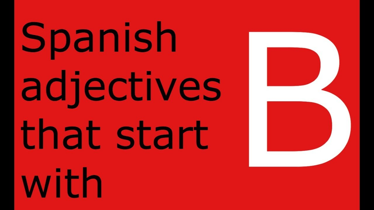 Adjectives With Letter B.Spanish Adjectives That Start With B How To Learn Spanish