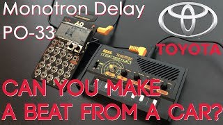 Can You Make a Beat from a Car? - PO-33 - Monotron Delay