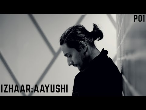 Izhaar : Aayushi | Few things left unsaid : P02 from YouTube · Duration:  5 minutes 11 seconds