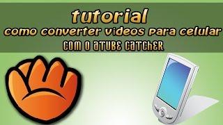 Tutorial como converter vídeos para celular com o aTube Catcher