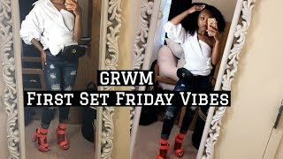 GRWM |  First SET FRIDAY Vibes