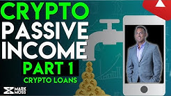 How To EARN PASSIVE INCOME With Cryptocurrency | PART 1 - Crypto Backed Loans