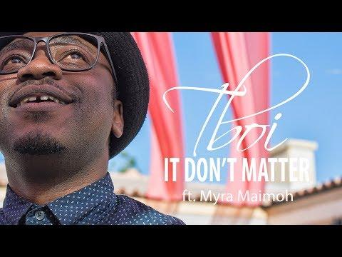Tboi - It Don't Matter (ft Myra Maimoh)