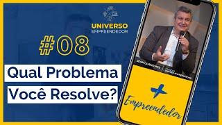 #08 - Qual Problema Você Resolve?