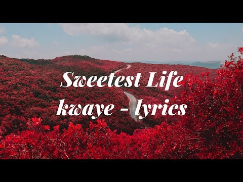 KWAYE - Sweetest Life (Lyrics / Lyric Video)
