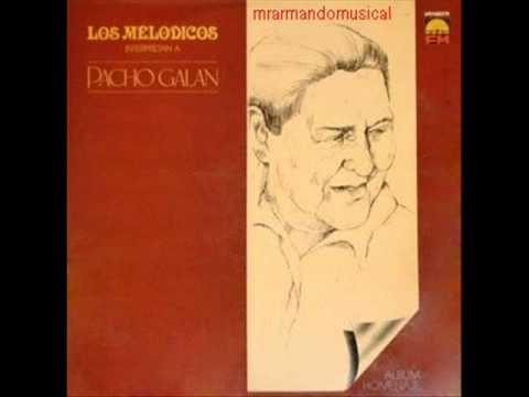 LOS MELÓDICOS - HOMENAJE A PACHO GALÁN.- Disco Completo.