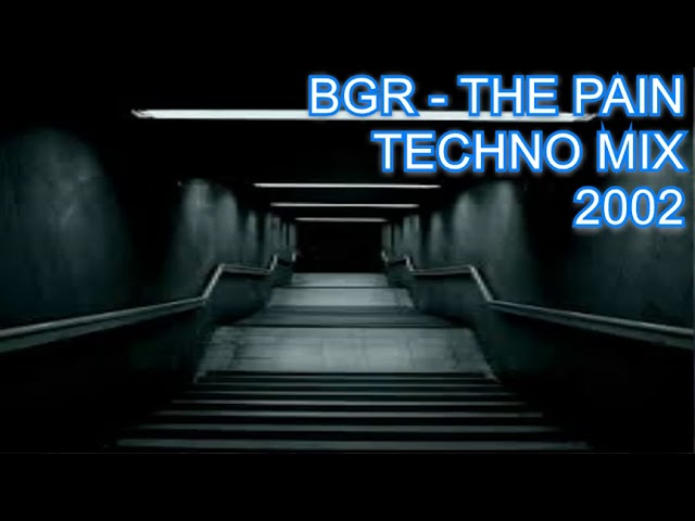 BGR - Techno Mix 2002 - THE PAIN !