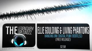 Ellie Goulding vs. Living Phantoms - Hanging On (Digital Punk Bootleg) [FULL HQ + HD FREE RELEASE]