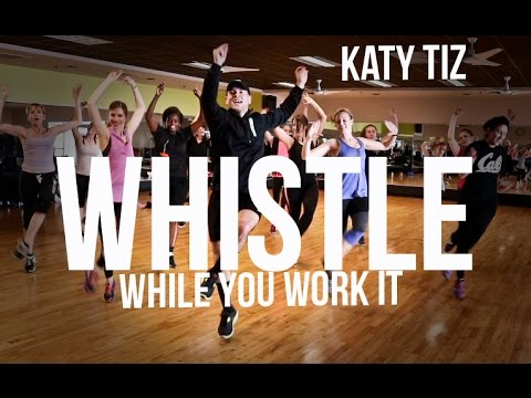 Whistle (While You Work It) - Katy Tiz (Dance Fitness Choreography)