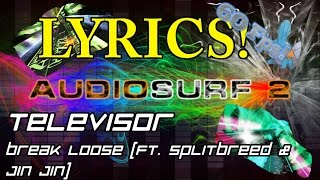 [Lyrics] Televisor - Break Loose (feat. Splitbreed & Jin Jin) [Audiosurf 2 | Mono]
